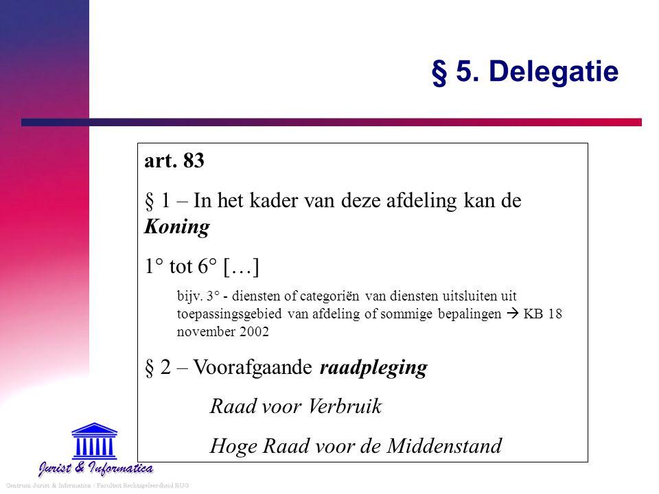 § 5. Delegatie art. 83. § 1 – In het kader van deze afdeling kan de Koning. 1° tot 6° […]